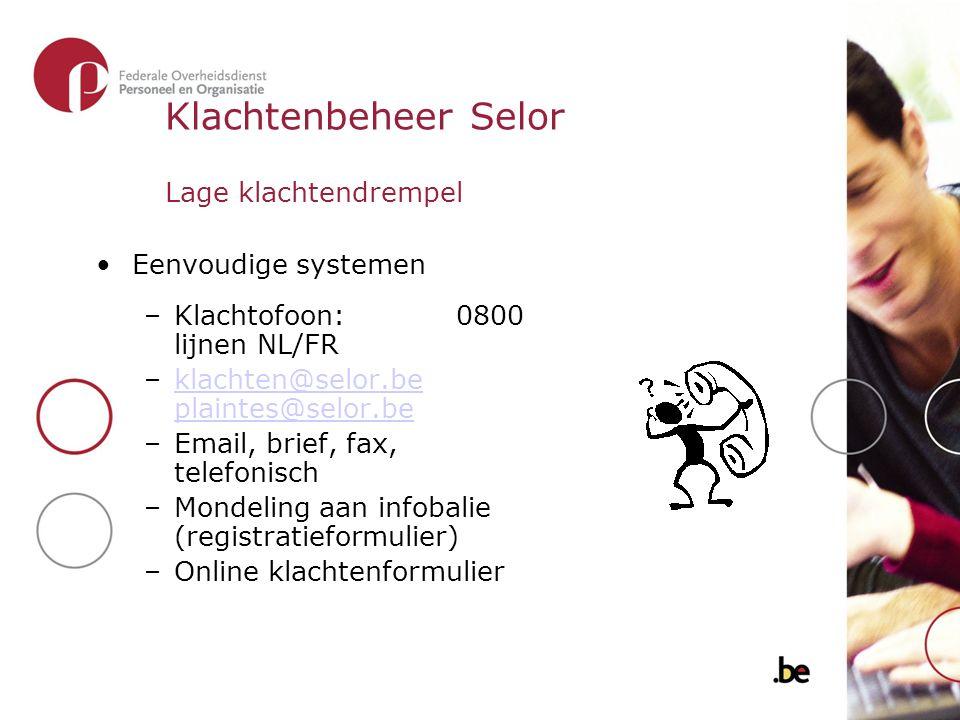 Klachtenbeheer Selor Lage klachtendrempel Eenvoudige systemen –Klachtofoon: 0800 lijnen NL/FR –klachten@selor.be plaintes@selor.beklachten@selor.be pl