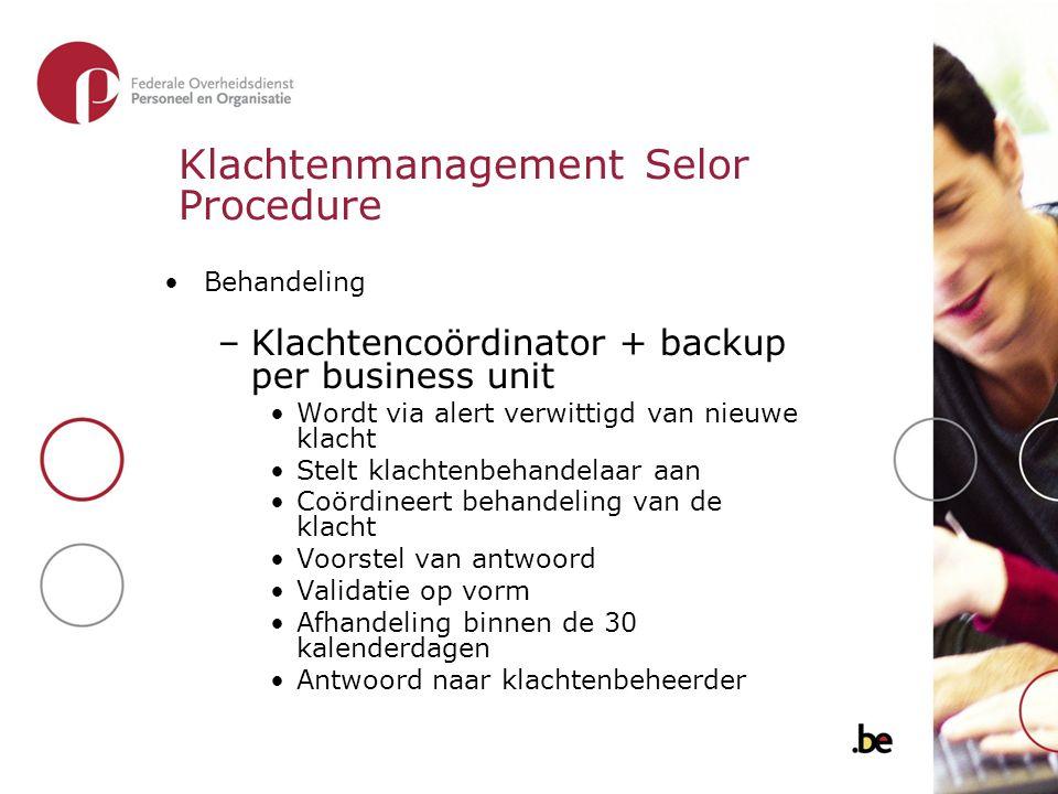 Klachtenmanagement Selor Procedure Behandeling –Klachtencoördinator + backup per business unit Wordt via alert verwittigd van nieuwe klacht Stelt klac