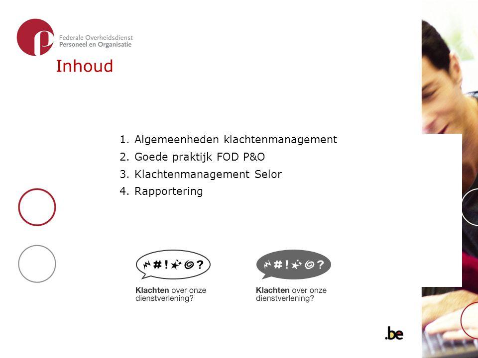 Inhoud 1.Algemeenheden klachtenmanagement 2.Goede praktijk FOD P&O 3.Klachtenmanagement Selor 4.Rapportering