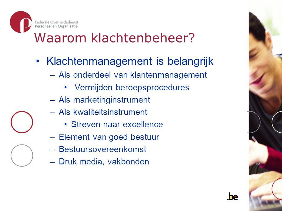 Waarom klachtenbeheer? Klachtenmanagement is belangrijk –Als onderdeel van klantenmanagement Vermijden beroepsprocedures –Als marketinginstrument –Als