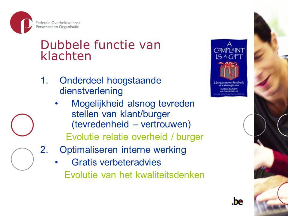 Dubbele functie van klachten 1.Onderdeel hoogstaande dienstverlening Mogelijkheid alsnog tevreden stellen van klant/burger (tevredenheid – vertrouwen)