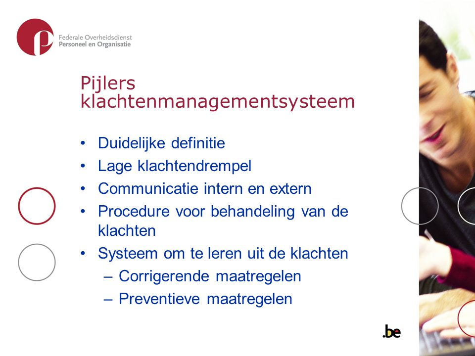 Pijlers klachtenmanagementsysteem Duidelijke definitie Lage klachtendrempel Communicatie intern en extern Procedure voor behandeling van de klachten S