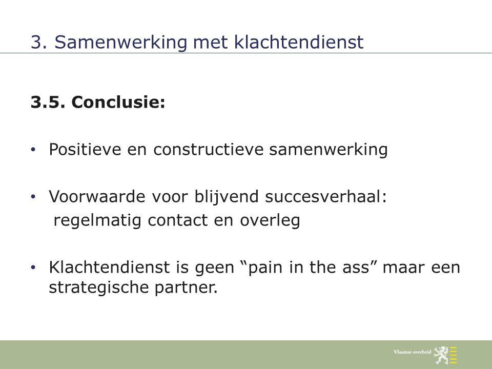 """3.5. Conclusie: Positieve en constructieve samenwerking Voorwaarde voor blijvend succesverhaal: regelmatig contact en overleg Klachtendienst is geen """""""