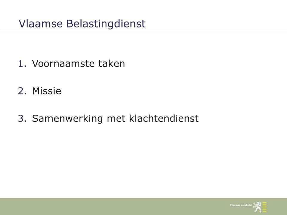 1.Voornaamste taken 2.Missie 3.Samenwerking met klachtendienst Vlaamse Belastingdienst