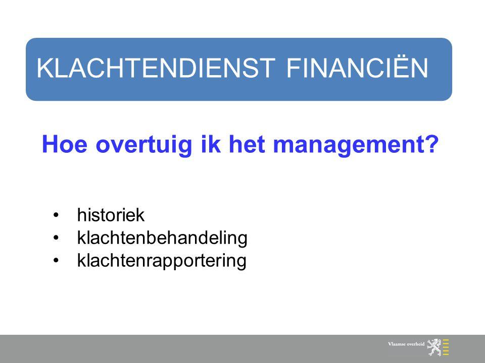 Hoe overtuig ik het management? historiek klachtenbehandeling klachtenrapportering KLACHTENDIENST FINANCIËN