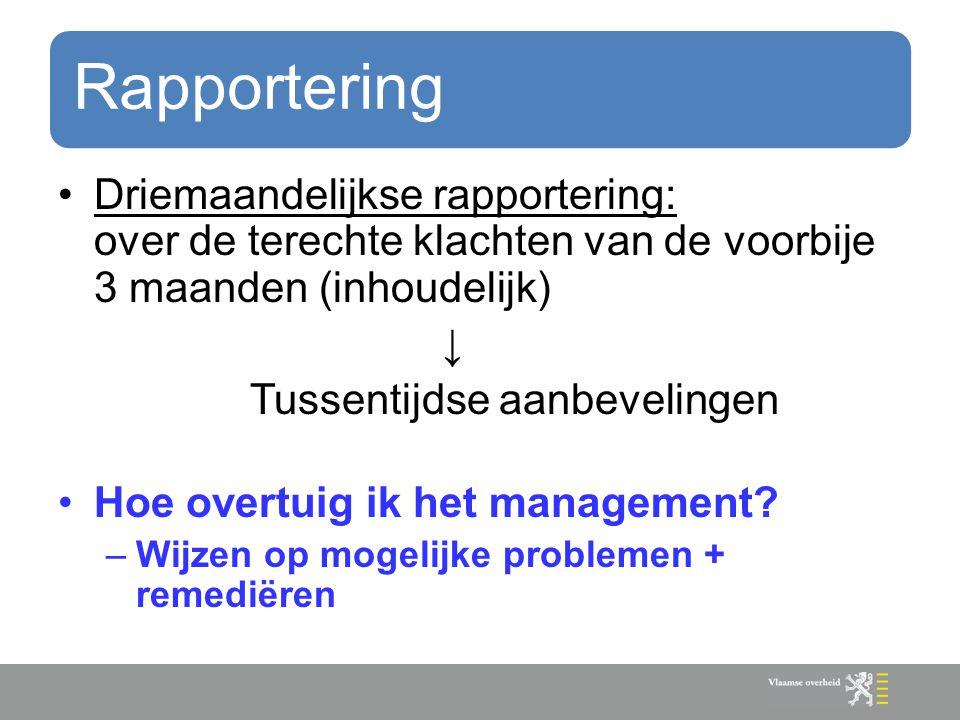 Rapportering Driemaandelijkse rapportering: over de terechte klachten van de voorbije 3 maanden (inhoudelijk) ↓ Tussentijdse aanbevelingen Hoe overtui