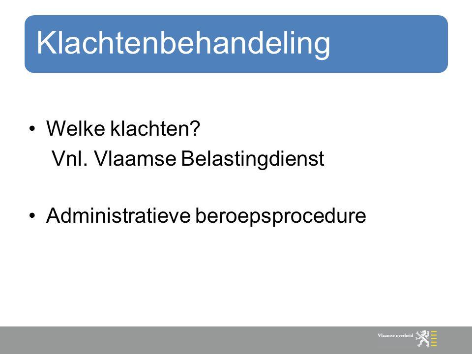 Klachtenbehandeling Welke klachten? Vnl. Vlaamse Belastingdienst Administratieve beroepsprocedure