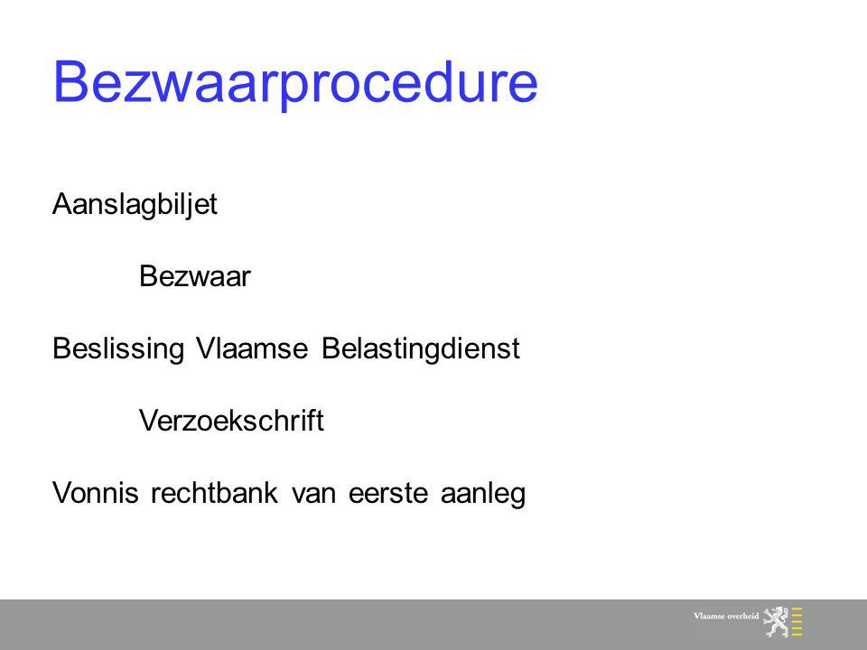 Bezwaarprocedure ↔ Klachtenbehandeling ← Aanslagbiljet ← Bezwaar ← Beslissing Vlaamse Belastingdienst ← Verzoekschrift Vonnis rechtbank van eerste aanleg ←