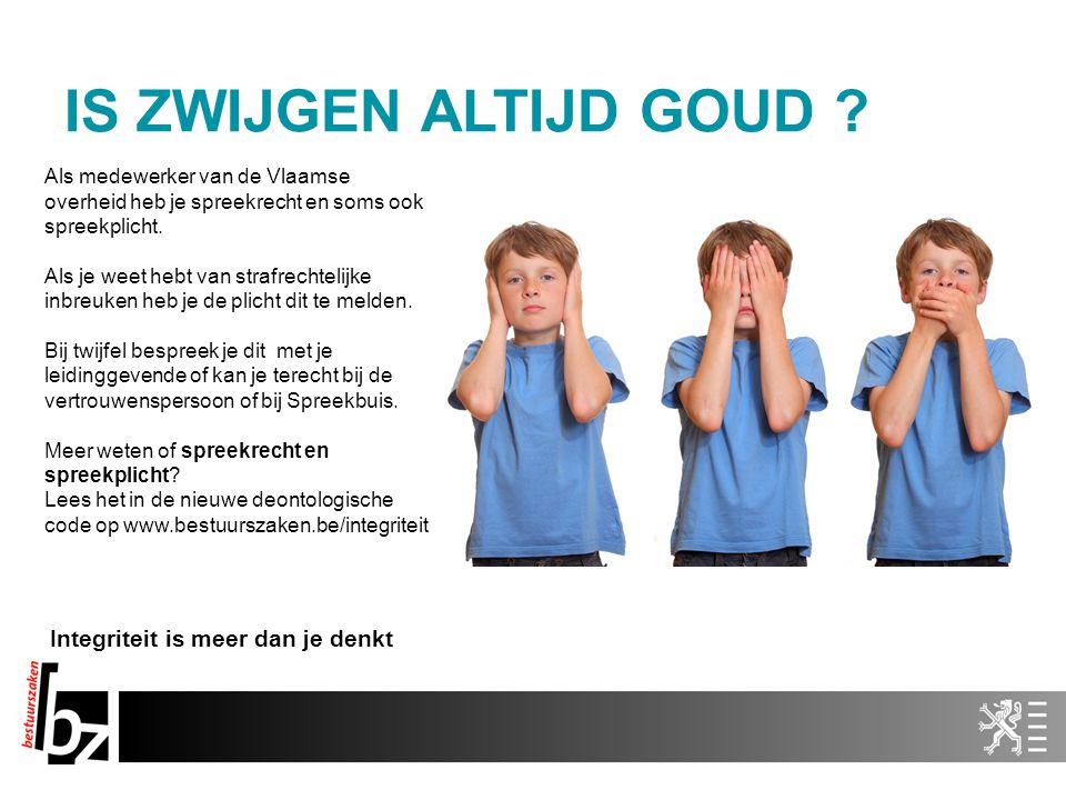 IS ZWIJGEN ALTIJD GOUD ? Als medewerker van de Vlaamse overheid heb je spreekrecht en soms ook spreekplicht. Als je weet hebt van strafrechtelijke inb