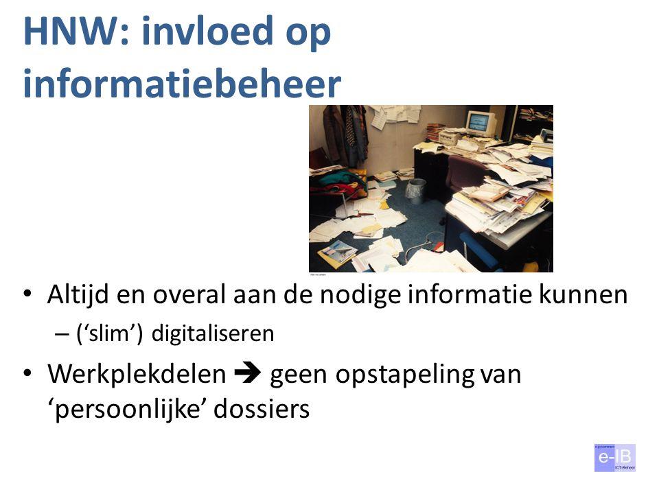 HNW: invloed op informatiebeheer Altijd en overal aan de nodige informatie kunnen – ('slim') digitaliseren Werkplekdelen  geen opstapeling van 'perso