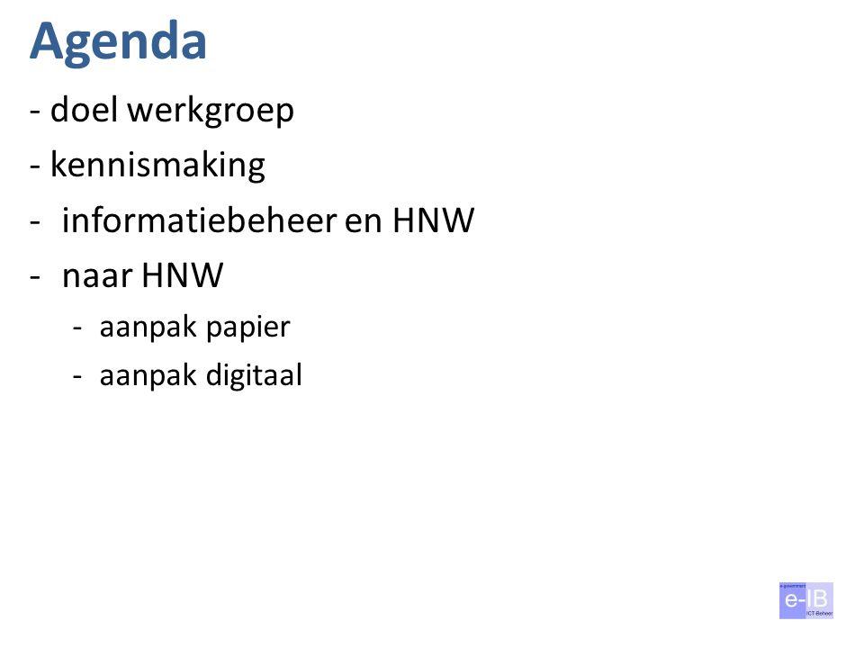 Agenda - doel werkgroep - kennismaking -informatiebeheer en HNW -naar HNW -aanpak papier -aanpak digitaal