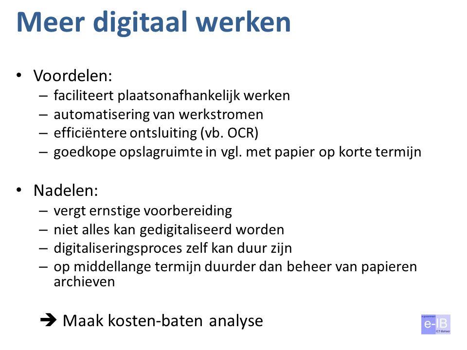 Meer digitaal werken Voordelen: – faciliteert plaatsonafhankelijk werken – automatisering van werkstromen – efficiëntere ontsluiting (vb. OCR) – goedk