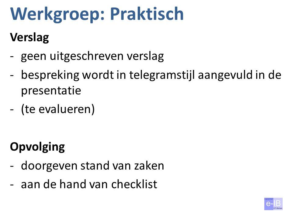 Werkgroep: Praktisch Verslag -geen uitgeschreven verslag -bespreking wordt in telegramstijl aangevuld in de presentatie -(te evalueren) Opvolging -doo