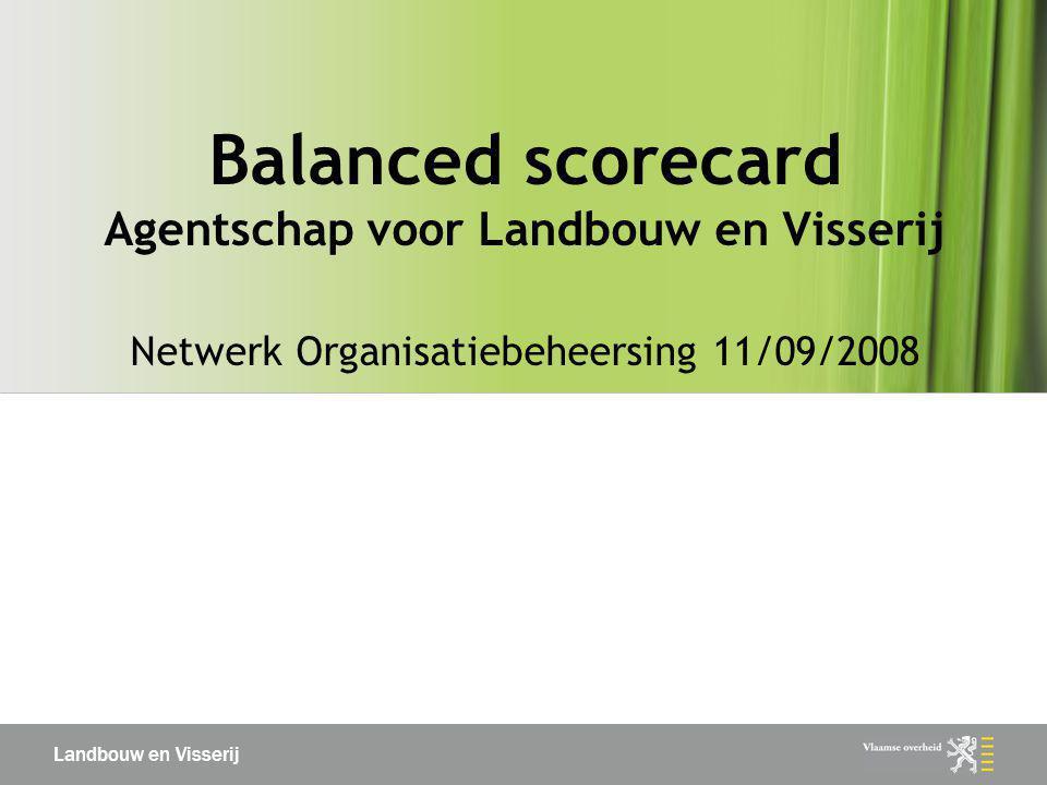 Landbouw en Visserij Balanced scorecard Agentschap voor Landbouw en Visserij Netwerk Organisatiebeheersing 11/09/2008