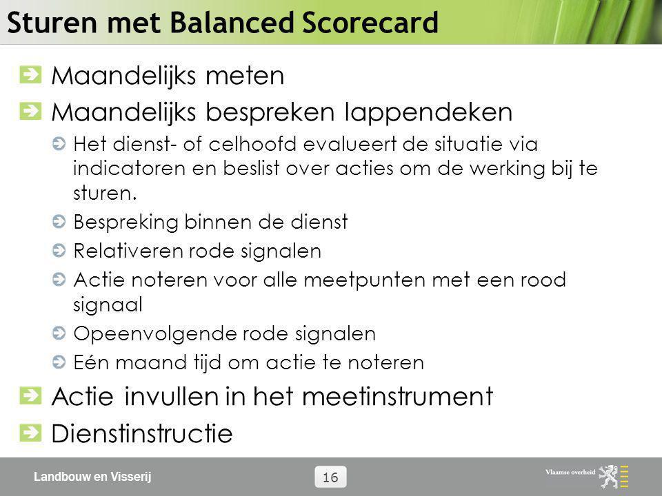 Landbouw en Visserij 16 Sturen met Balanced Scorecard Maandelijks meten Maandelijks bespreken lappendeken Het dienst- of celhoofd evalueert de situati