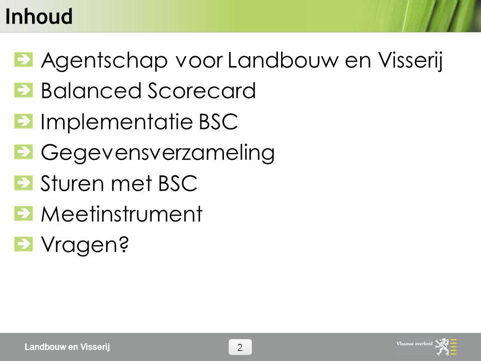 Landbouw en Visserij 2 Inhoud Agentschap voor Landbouw en Visserij Balanced Scorecard Implementatie BSC Gegevensverzameling Sturen met BSC Meetinstrum