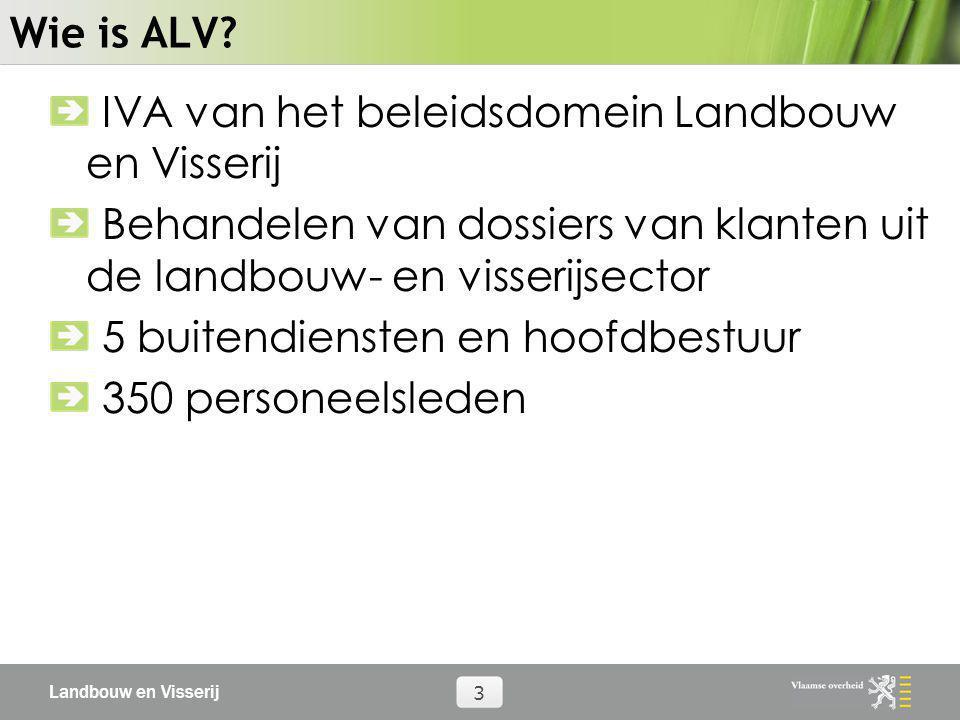 Landbouw en Visserij 3 Wie is ALV? IVA van het beleidsdomein Landbouw en Visserij Behandelen van dossiers van klanten uit de landbouw- en visserijsect