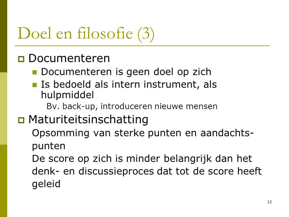 12 Doel en filosofie (3)  Documenteren Documenteren is geen doel op zich Is bedoeld als intern instrument, als hulpmiddel Bv. back-up, introduceren n