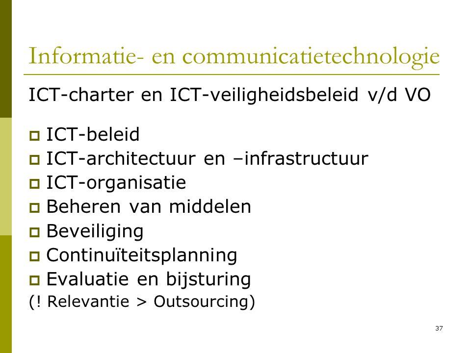 37 Informatie- en communicatietechnologie ICT-charter en ICT-veiligheidsbeleid v/d VO  ICT-beleid  ICT-architectuur en –infrastructuur  ICT-organis