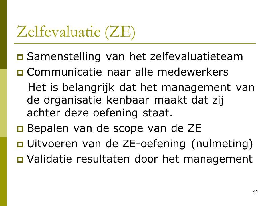 40 Zelfevaluatie (ZE)  Samenstelling van het zelfevaluatieteam  Communicatie naar alle medewerkers Het is belangrijk dat het management van de organ