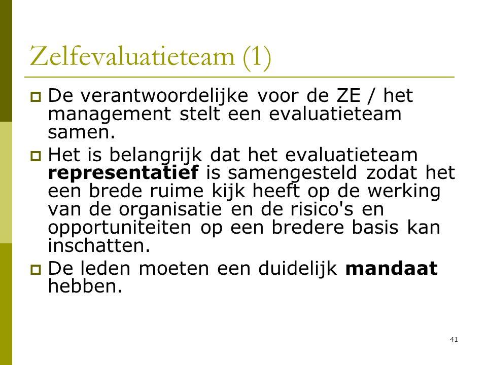 41 Zelfevaluatieteam (1)  De verantwoordelijke voor de ZE / het management stelt een evaluatieteam samen.  Het is belangrijk dat het evaluatieteam r