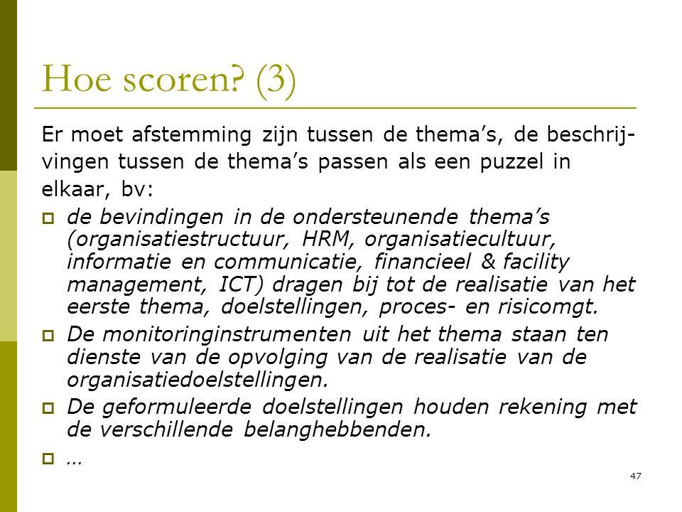 47 Hoe scoren? (3) Er moet afstemming zijn tussen de thema's, de beschrij- vingen tussen de thema's passen als een puzzel in elkaar, bv:  de bevindin