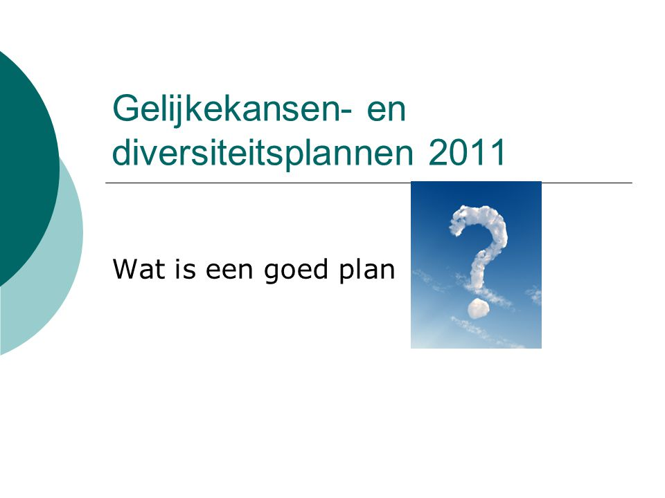 Gelijkekansen- en diversiteitsplannen 2011 Wat is een goed plan