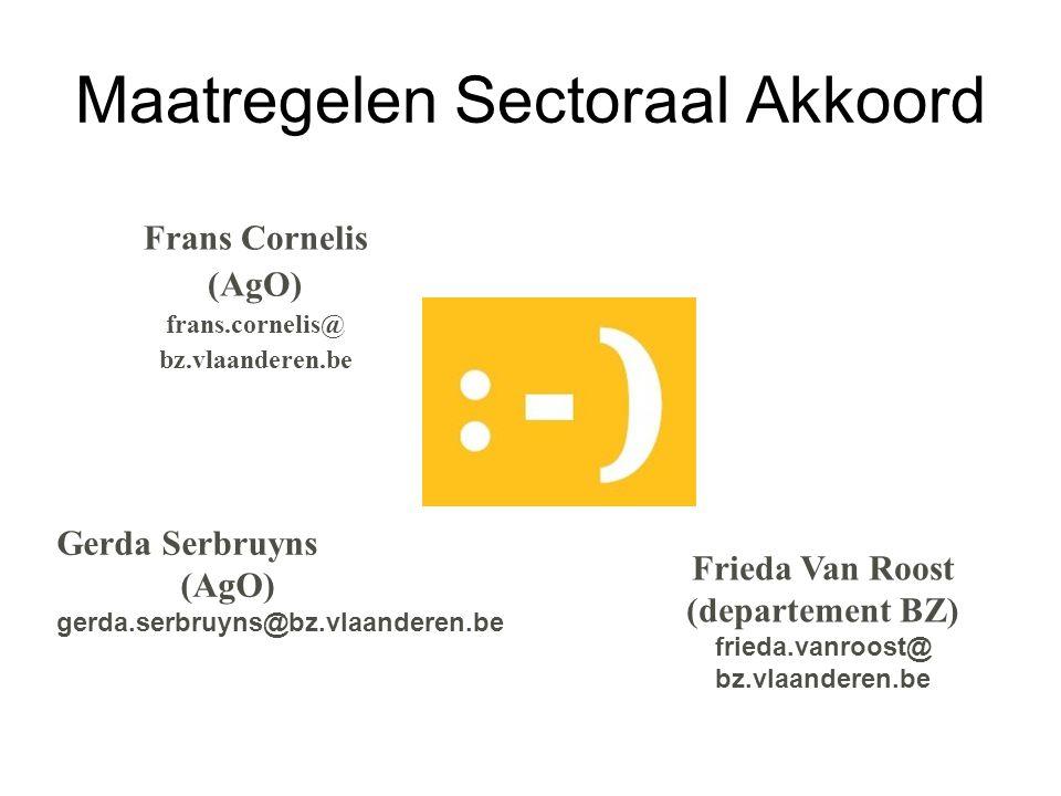 Maatregelen Sectoraal Akkoord Frans Cornelis (AgO) frans.cornelis@ bz.vlaanderen.be Frieda Van Roost (departement BZ) frieda.vanroost@ bz.vlaanderen.b