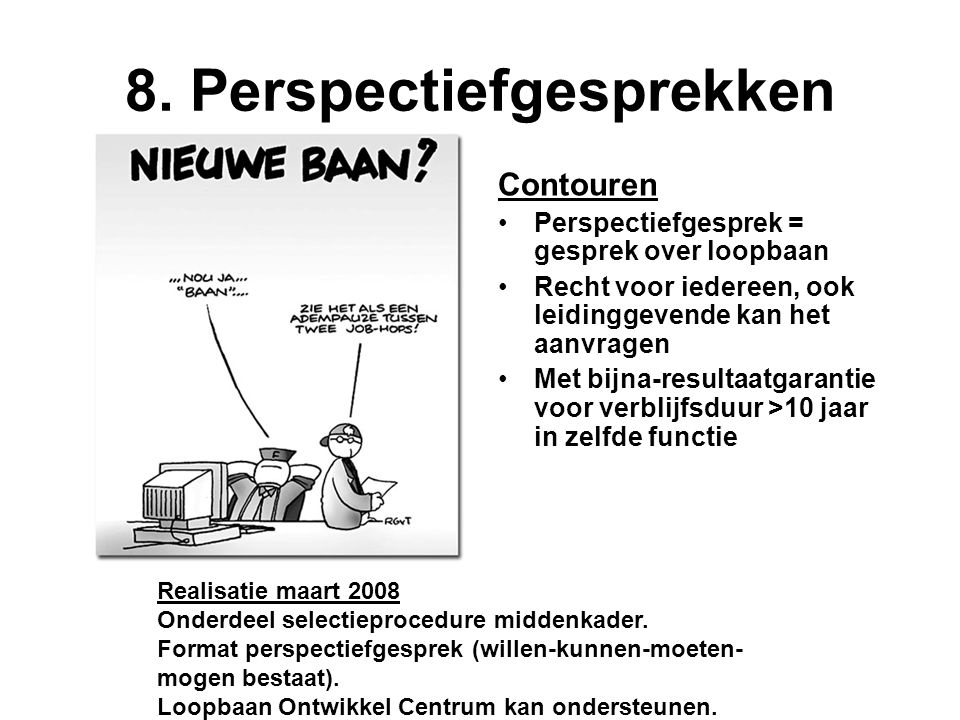 8. Perspectiefgesprekken Contouren Perspectiefgesprek = gesprek over loopbaan Recht voor iedereen, ook leidinggevende kan het aanvragen Met bijna-resu