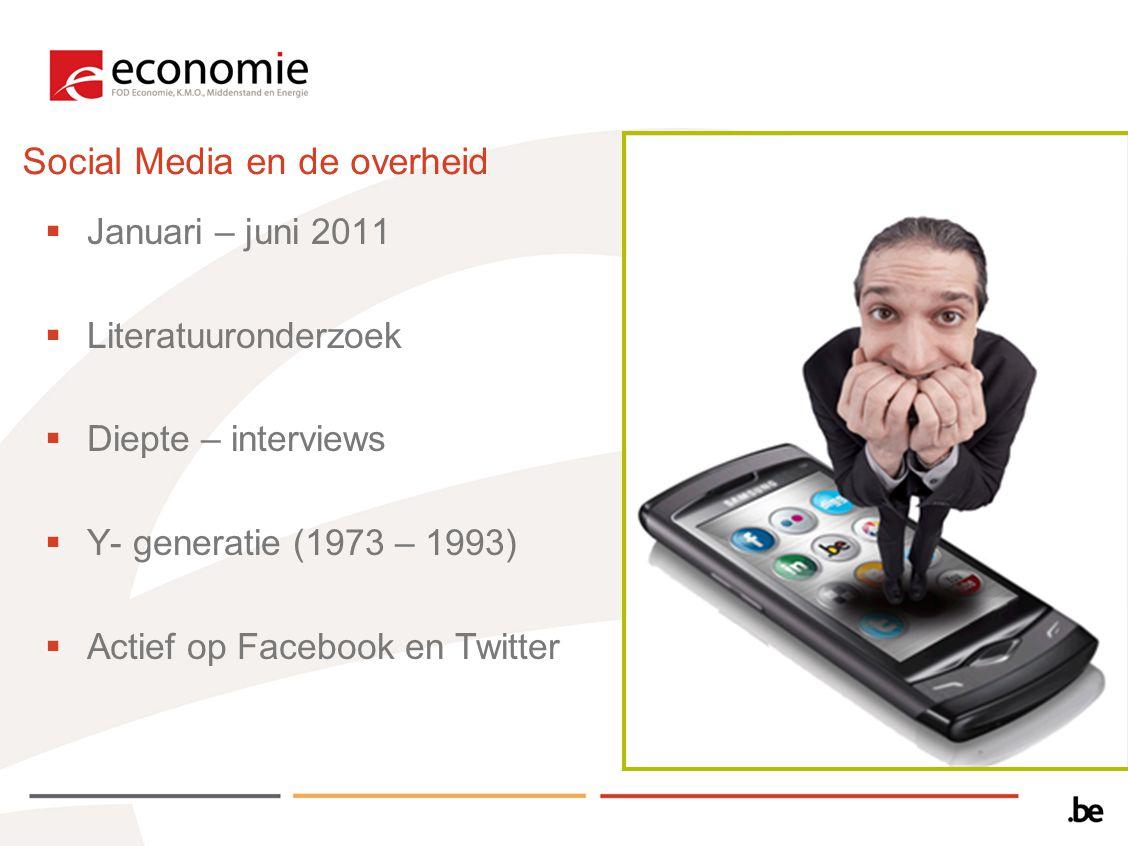  Januari – juni 2011  Literatuuronderzoek  Diepte – interviews  Y- generatie (1973 – 1993)  Actief op Facebook en Twitter Social Media en de over