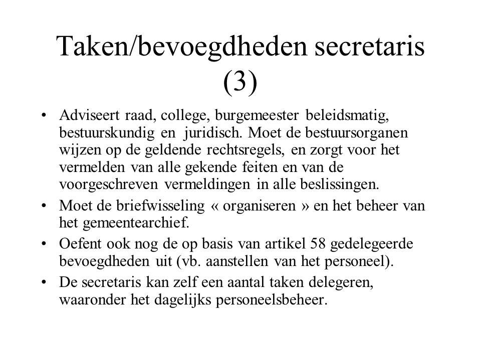 Taken/bevoegdheden secretaris (3) Adviseert raad, college, burgemeester beleidsmatig, bestuurskundig en juridisch. Moet de bestuursorganen wijzen op d