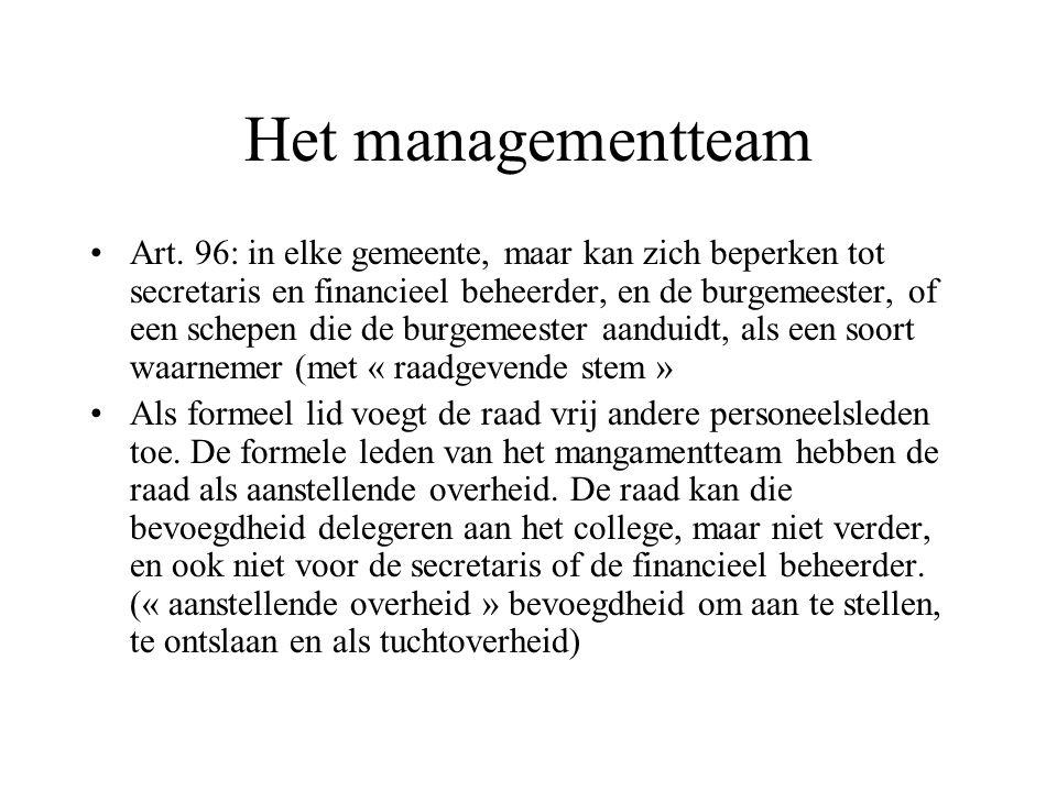 Het managementteam Art. 96: in elke gemeente, maar kan zich beperken tot secretaris en financieel beheerder, en de burgemeester, of een schepen die de