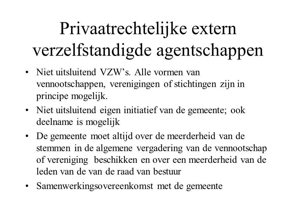 Privaatrechtelijke extern verzelfstandigde agentschappen Niet uitsluitend VZW's. Alle vormen van vennootschappen, verenigingen of stichtingen zijn in