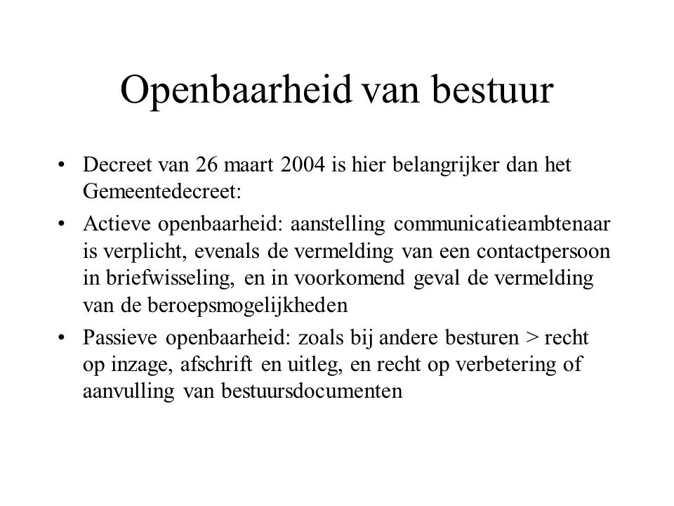 Openbaarheid van bestuur Decreet van 26 maart 2004 is hier belangrijker dan het Gemeentedecreet: Actieve openbaarheid: aanstelling communicatieambtena