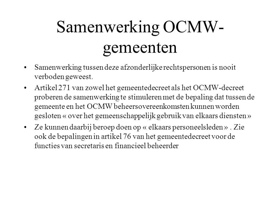Samenwerking OCMW- gemeenten Samenwerking tussen deze afzonderlijke rechtspersonen is nooit verboden geweest. Artikel 271 van zowel het gemeentedecree