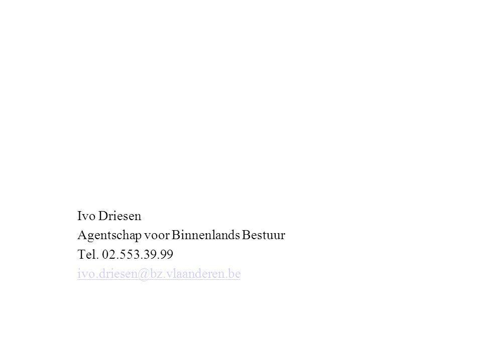 Ivo Driesen Agentschap voor Binnenlands Bestuur Tel. 02.553.39.99 ivo.driesen@bz.vlaanderen.be