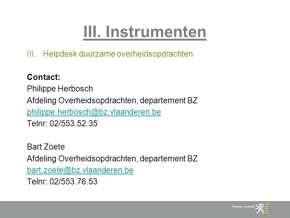 III. Instrumenten III.Helpdesk duurzame overheidsopdrachten Contact: Philippe Herbosch Afdeling Overheidsopdrachten, departement BZ philippe.herbosch@