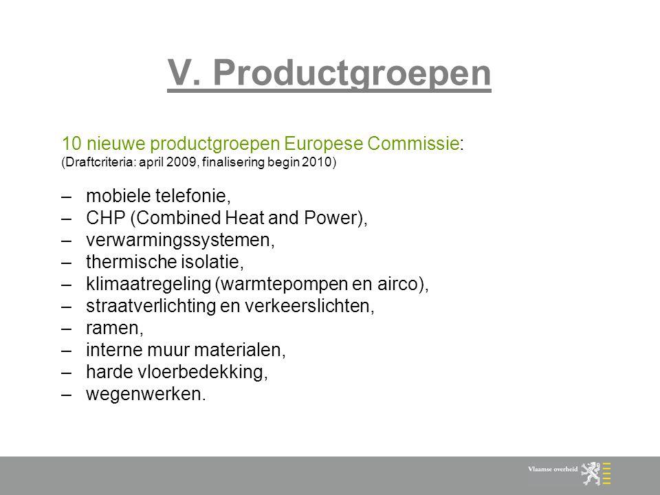 V. Productgroepen 10 nieuwe productgroepen Europese Commissie: (Draftcriteria: april 2009, finalisering begin 2010) –mobiele telefonie, –CHP (Combined