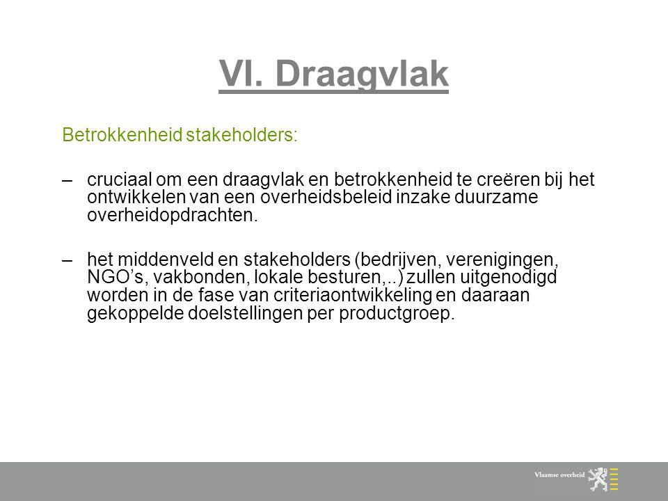 VI. Draagvlak Betrokkenheid stakeholders: –cruciaal om een draagvlak en betrokkenheid te creëren bij het ontwikkelen van een overheidsbeleid inzake du