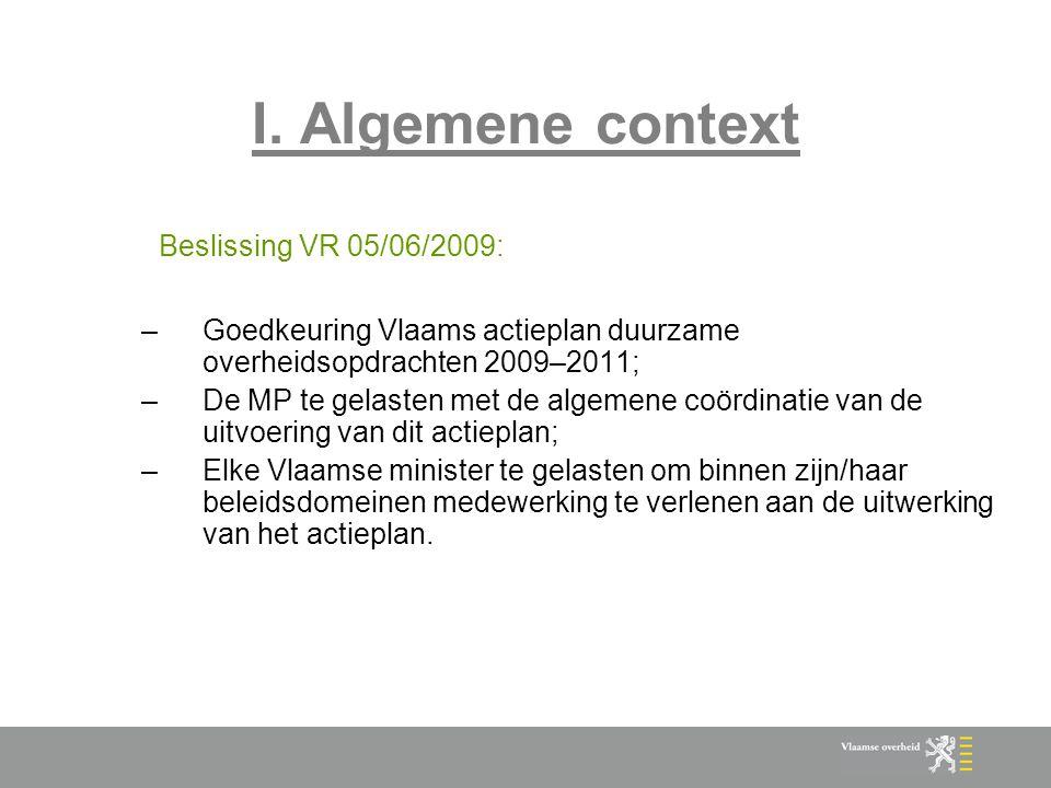 I. Algemene context Beslissing VR 05/06/2009: –Goedkeuring Vlaams actieplan duurzame overheidsopdrachten 2009–2011; –De MP te gelasten met de algemene