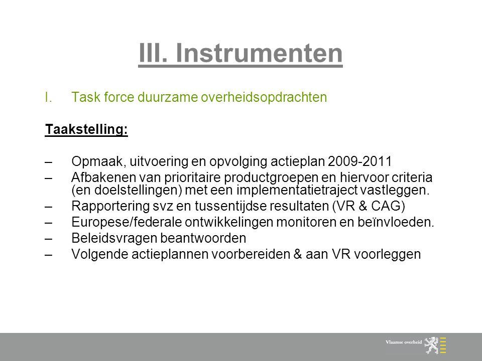 III. Instrumenten I.Task force duurzame overheidsopdrachten Taakstelling: –Opmaak, uitvoering en opvolging actieplan 2009-2011 –Afbakenen van priorita