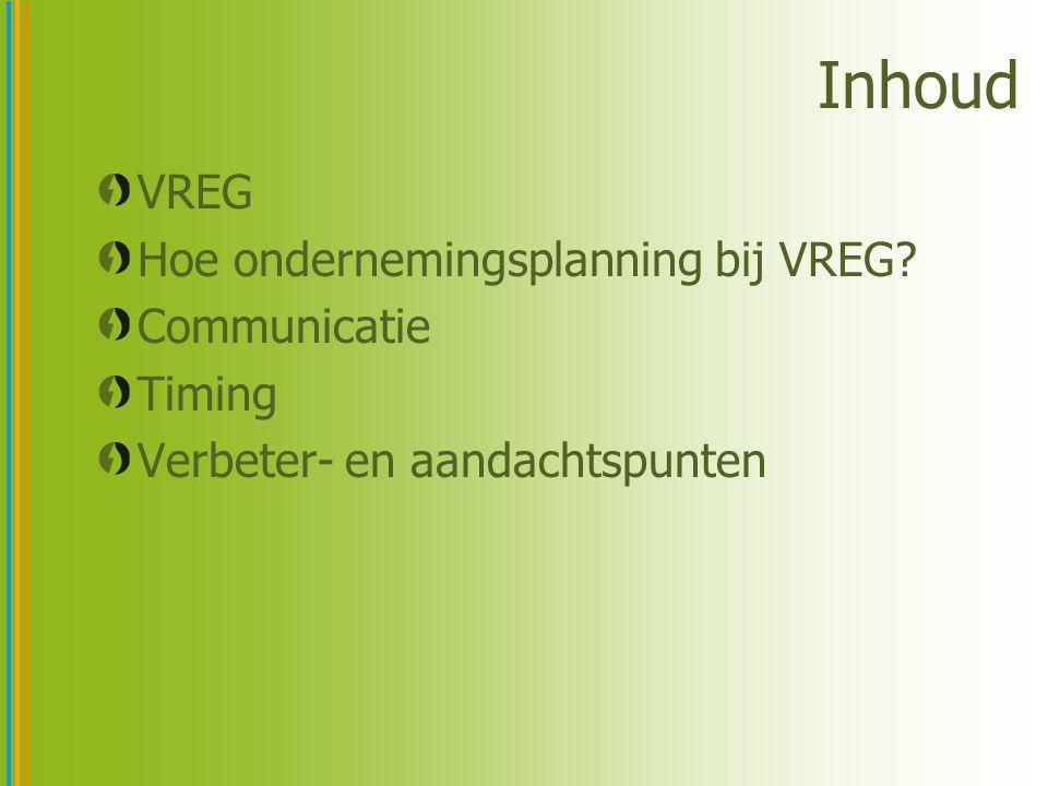 Inhoud VREG Hoe ondernemingsplanning bij VREG Communicatie Timing Verbeter- en aandachtspunten