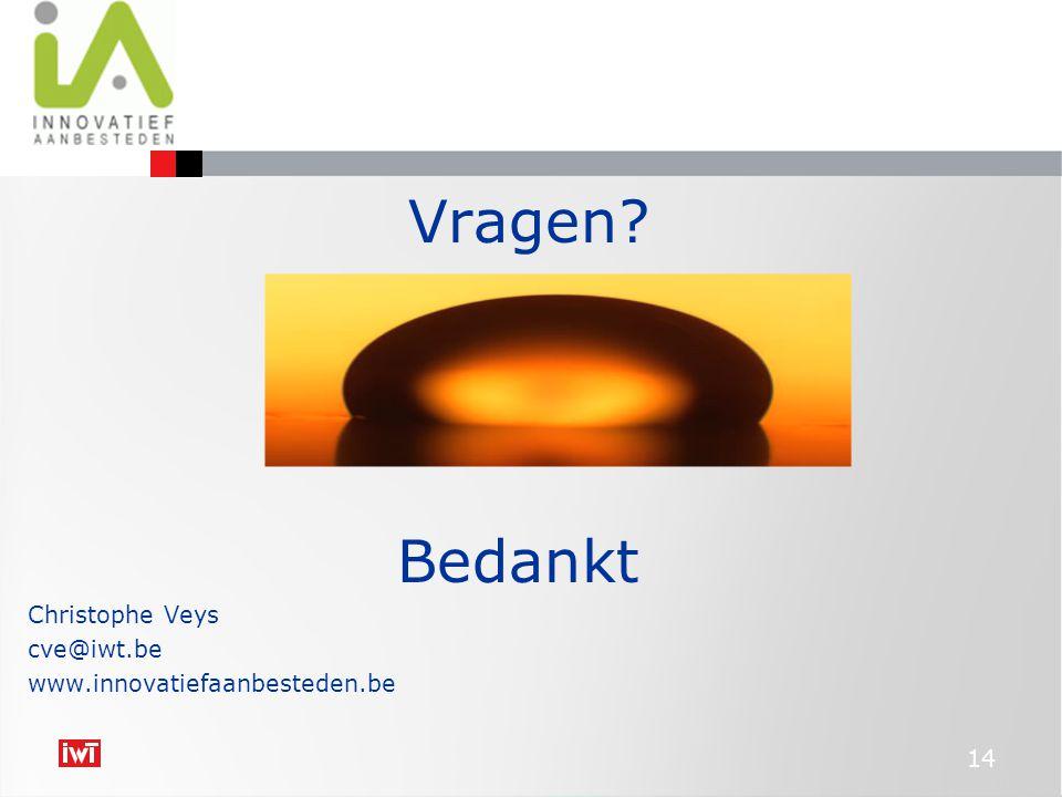 Vragen? Bedankt Christophe Veys cve@iwt.be www.innovatiefaanbesteden.be 14