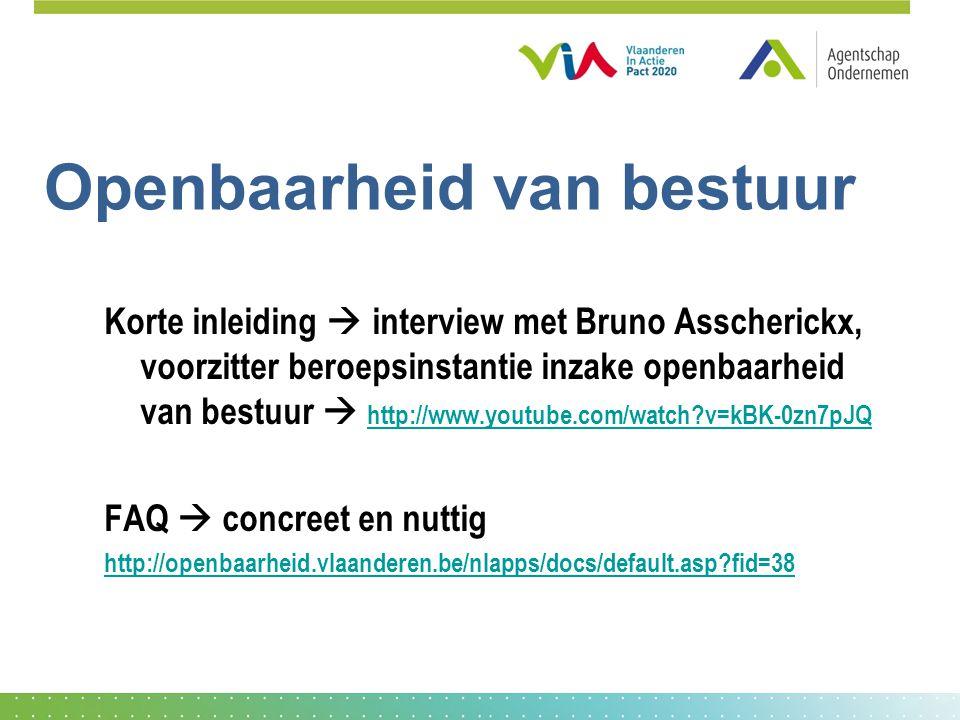 Openbaarheid van bestuur Korte inleiding  interview met Bruno Asscherickx, voorzitter beroepsinstantie inzake openbaarheid van bestuur  http://www.youtube.com/watch?v=kBK-0zn7pJQ http://www.youtube.com/watch?v=kBK-0zn7pJQ FAQ  concreet en nuttig http://openbaarheid.vlaanderen.be/nlapps/docs/default.asp?fid=38
