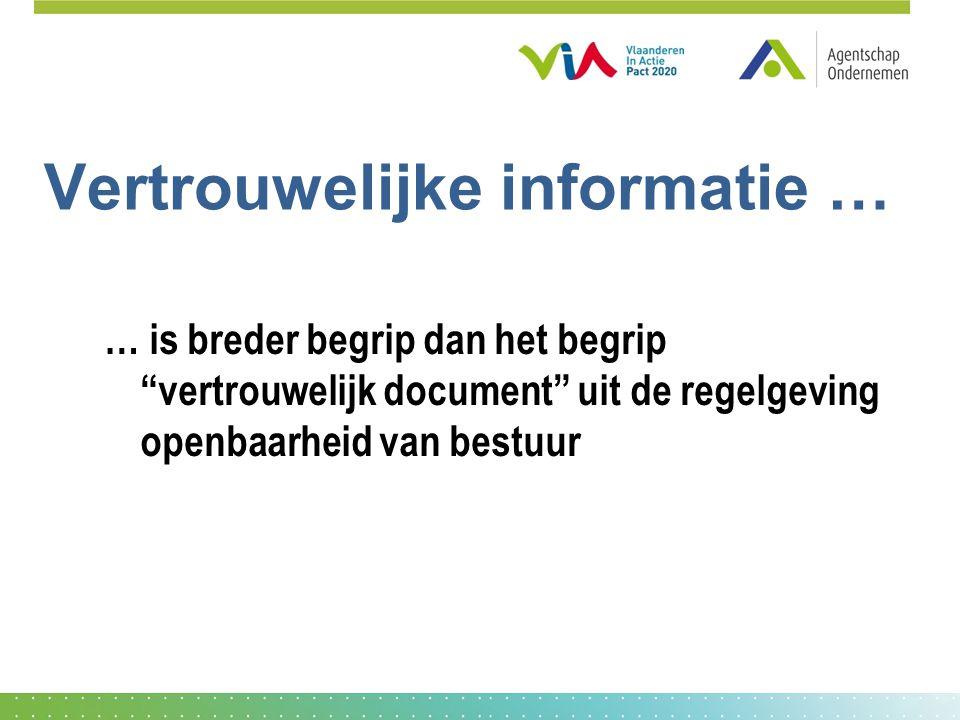 Vertrouwelijke informatie … … is breder begrip dan het begrip vertrouwelijk document uit de regelgeving openbaarheid van bestuur