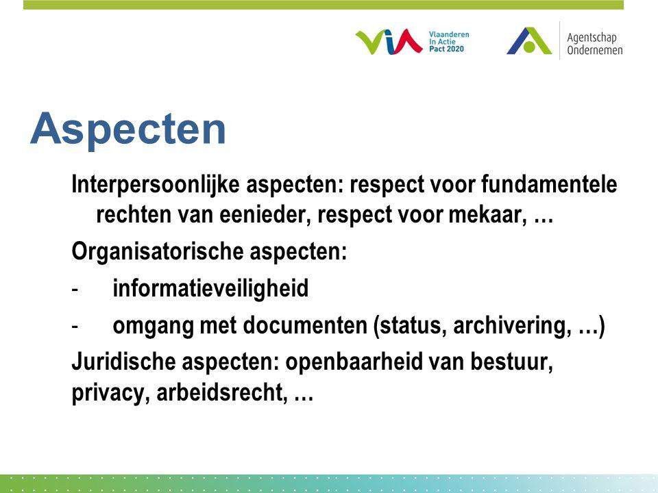 Aspecten Interpersoonlijke aspecten: respect voor fundamentele rechten van eenieder, respect voor mekaar, … Organisatorische aspecten: - informatieveiligheid - omgang met documenten (status, archivering, …) Juridische aspecten: openbaarheid van bestuur, privacy, arbeidsrecht, …