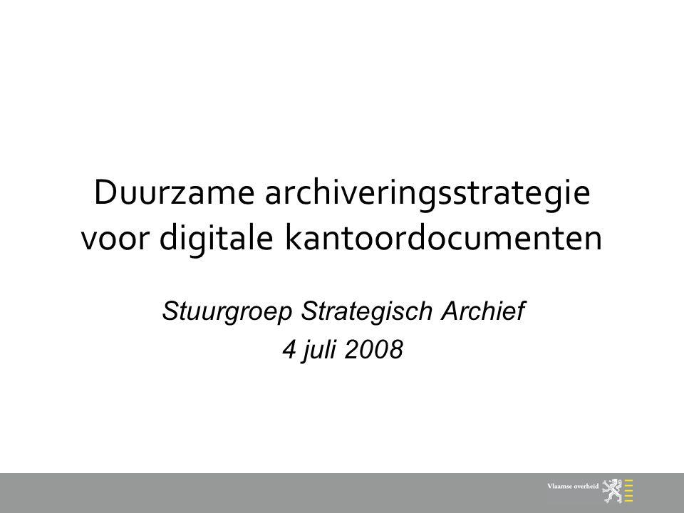 Duurzame archiveringsstrategie voor digitale kantoordocumenten Stuurgroep Strategisch Archief 4 juli 2008