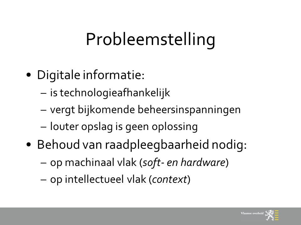 Probleemstelling Digitale informatie: –is technologieafhankelijk –vergt bijkomende beheersinspanningen –louter opslag is geen oplossing Behoud van raa