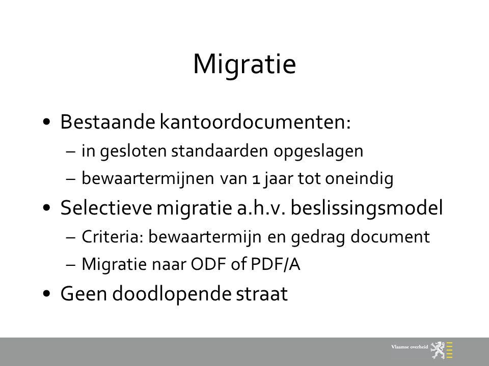 Migratie Bestaande kantoordocumenten: –in gesloten standaarden opgeslagen –bewaartermijnen van 1 jaar tot oneindig Selectieve migratie a.h.v. beslissi