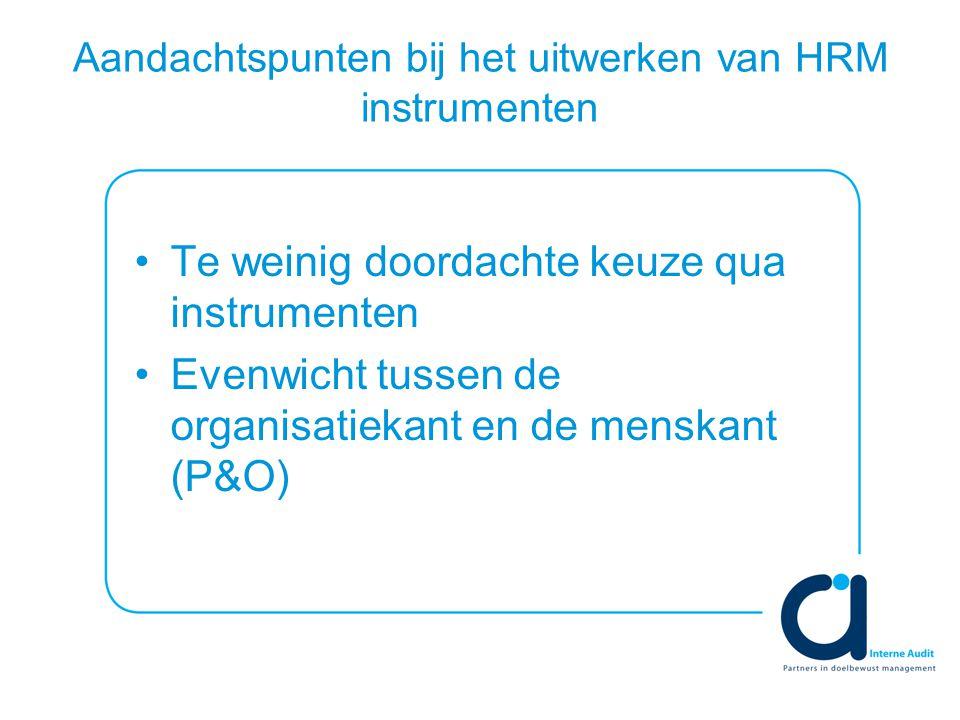Aandachtspunten bij het uitwerken van HRM instrumenten Te weinig doordachte keuze qua instrumenten Evenwicht tussen de organisatiekant en de menskant (P&O)